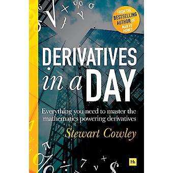 Derivatives in a Day Everything you need to master the mathematics powering derivatives by Cowley & Stewart