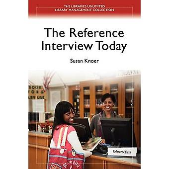 The Reference Interview Today by Susan Knoer - 9781598848229 Book