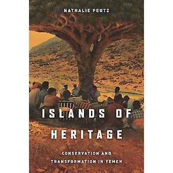 Islands of Heritage  Conservation and Transformation in Yemen by Nathalie Peutz