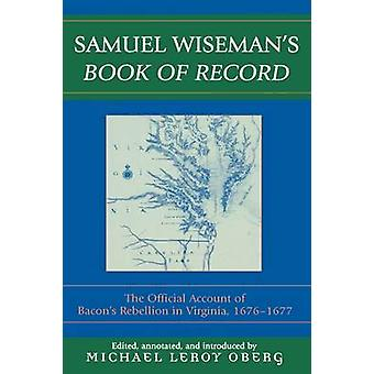 Samuel Wisemans Book of Record The Official Account of Bacons Rebellion in Virginia by Wiseman & Samuel
