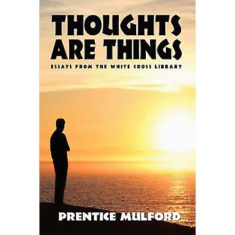 Thoughts Are Things by Mulford & Prentice