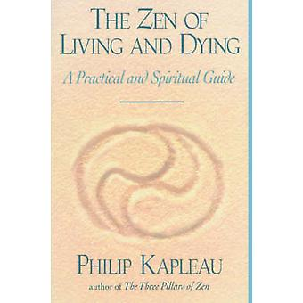 The Zen of Living and Dying by Kapleau & Philip