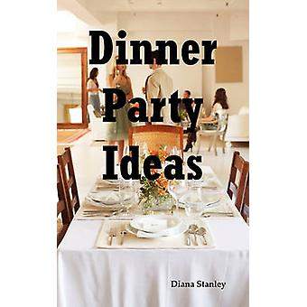 Dinner Party Ideas All You Need to Know about Hosting Dinner Parties Including Menu and Recipe Ideas Invitations Games Music Activiti by Stanley & Diana
