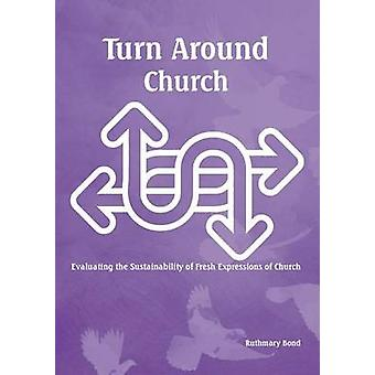 Turn around church Evaluating the Sustainability of Fresh Expressions of Church by Bond & Ruthmary