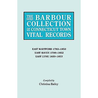 The Barbour Collection of Connecticut Town Vital Records. Volume 10 East Hartford 17831853 East Haven 17001852 East Lyme 18391853 by White & Lorraine Cook