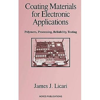 Coating Materials for Electronic Applications Polymers Processing Reliability Testing by Licari & James J.