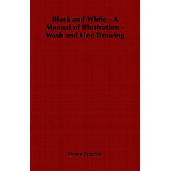 Black and White  A Manual of Illustration  Wash and Line Drawing by Spurrier & Steven