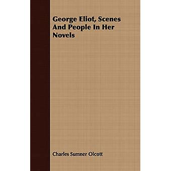 George Eliot Scenes And People In Her Novels by Olcott & Charles Sumner