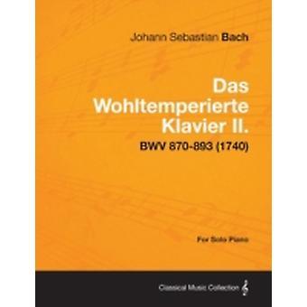 Das Wohltemperierte Klavier II. For Solo Piano  BWV 870893 1740 by Bach & Johann Sebastian