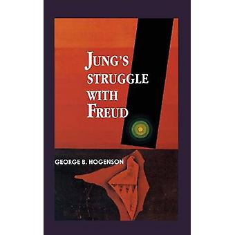 Jungs Struggle with Freud A Metabiological Study by Hogenson & George B.