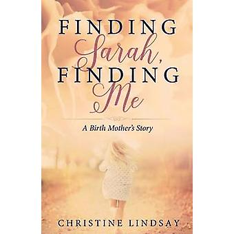 Finding Sarah Finding Me A Birth Mothers Story by Lindsay & Christine