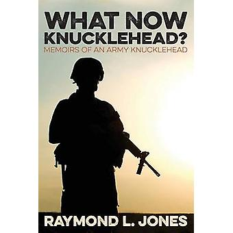What Now Knucklehead by Jones & Raymond L.