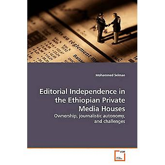 Editorial Independence in the Ethiopian Private Media Houses by Selman & Mohammed