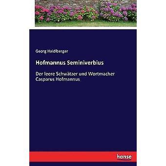 Hofmannus SeminiverbiusDer leere Schwtzer und Wortmacher Casparus Hofmannus by Haidlberger & Georg