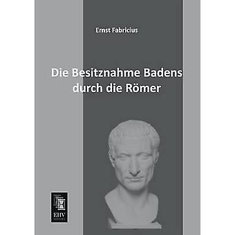 Die Besitznahme Badens Durch Die Romer by Fabricius & Ernst