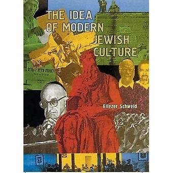 The Idea of Modern Jewish Culture by Schweid & Eliezer