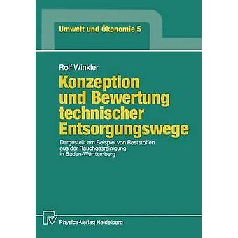 Konzeption und Bewertung technischer Entsorgungswege  Dargestellt am Beispiel von Reststoffen aus der Rauchgasreinigung in BadenWrttemberg by Winkler & Rolf