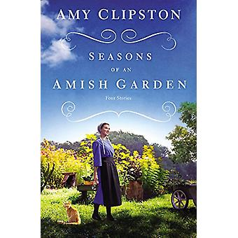 Seasons of an Amish Garden - Four Stories by Amy Clipston - 9780310354