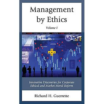 Management by Ethics - Innovative Discoveries for Corporate Ethical an
