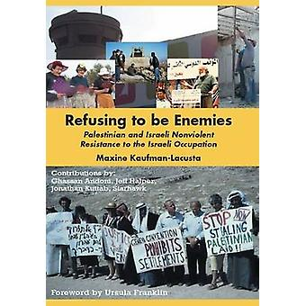 Refusing to be Enemies - Palestinian and Israeli Nonviolent Resistance