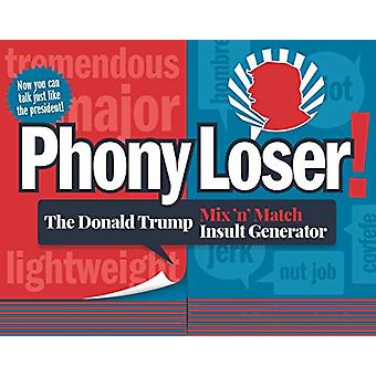 Phony Loser! - The Donald Trump Mix 'n' Match Insult Generator by Cait