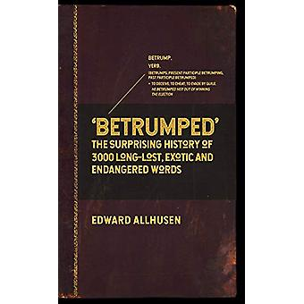 Betrumped - The Surprising History of 3000 Long-Lost - Exotic and Enda