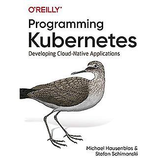 Programming Kubernetes - Developing Cloud-Native Applications by Micha