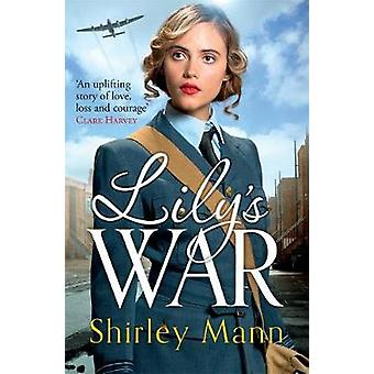 Lily's War - An uplifting WWII saga of women on the home front by Shir