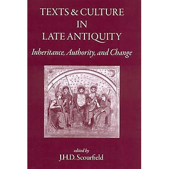 Texts and Culture in Late Antiquity - Inheritance - Authority - and Ch