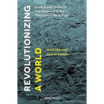 Revolutionizing a World - From Small States to Universalism in the Pre