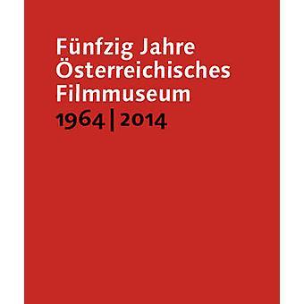 Funfzig Jahre Osterreichisches Filmmuseum 1964-2014 by Alexander Horw