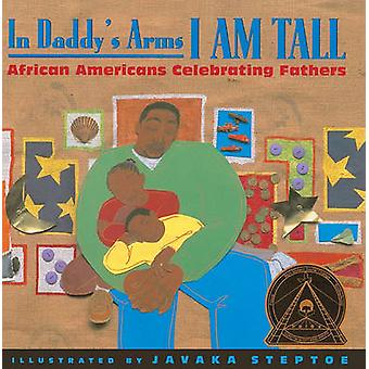 In Daddy's Arms I Am Tall - African Americans Celebrating Fathers by J