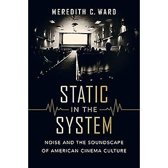 Static in the System - Noise and the Soundscape of American Cinema Cul