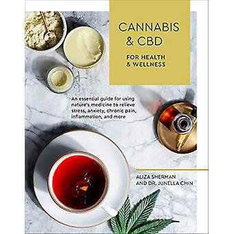 Cannabis and CBD for Health and Wellness - An Essential Guide for Usin