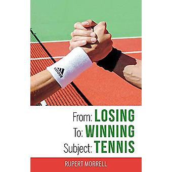 From - Losing To - Winning Subject - Tennis by Rupert Morrell - 97815439