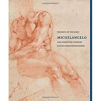 Triumph of the Body - Michelangelo and Sixteenth-century Italian Draug