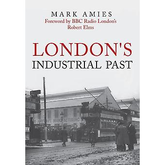 Londons Industrial Past by Mark Amies