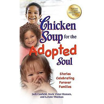 Chicken Soup for the Adopted Soul - Stories Celebrating Forever Famili