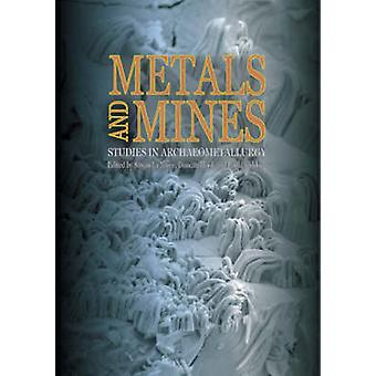Metals and Mines  Studies in Archaeometallurgy by Edited by Susan La Niece & Edited by Duncan R Hook & Edited by Paul Craddock