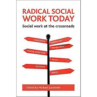 Radical social work today  Social work at the crossroads by Edited by Michael Lavalette