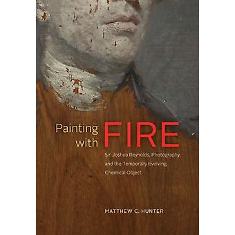Painting with Fire  Sir Joshua Reynolds Photography and the Temporally Evolving Chemical Object by Matthew C Hunter