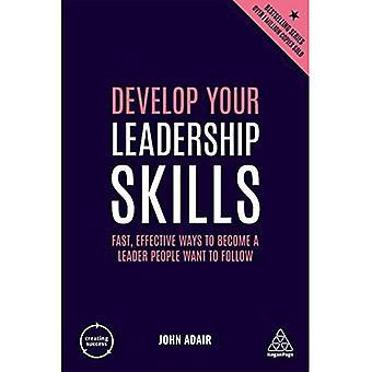 Entwickeln Sie Ihre Führungsqualitäten: Schnelle, effektive Wege, um ein Leader zu werden, dem die Menschen folgen wollen (Erfolg schaffen)