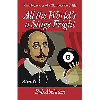 All the World's a Stage Fright: Misadventures of a Clandestine Critic: A Novella