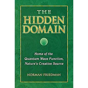 The Hidden Domain - Home of the Quantum Wave Function - Nature's Creat