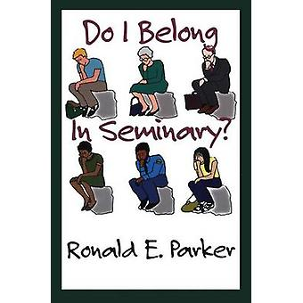 Do I Belong in Seminary by Ronald E Parker