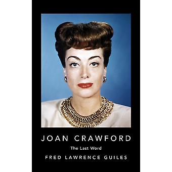 Joan Crawford  The Last Word by Fred Lawrence Guiles