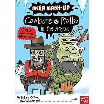 Mega MashUp Cowboys v Trolls in the Arctic by Nikalas Catlow & Illustrated by Tim Wesson