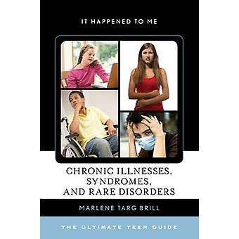 Chronic Illnesses Syndromes and Rare Disorders by Marlene Targ Brill