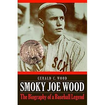 Smoky Joe Wood - die Biographie einer Baseball-Legende von Gerald C. Wood