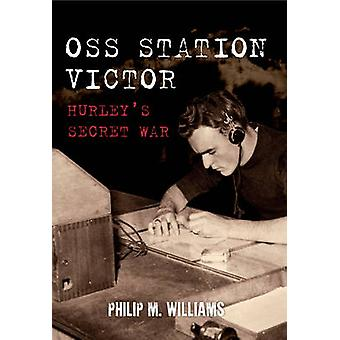 Oss Station Victor - Hurley's Secret War by Philip M. Williams - 97814